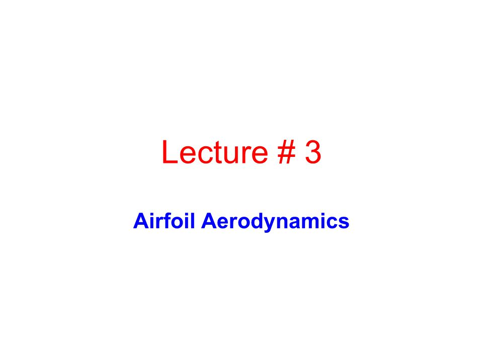 Lecture # 3 Airfoil Aerodynamics