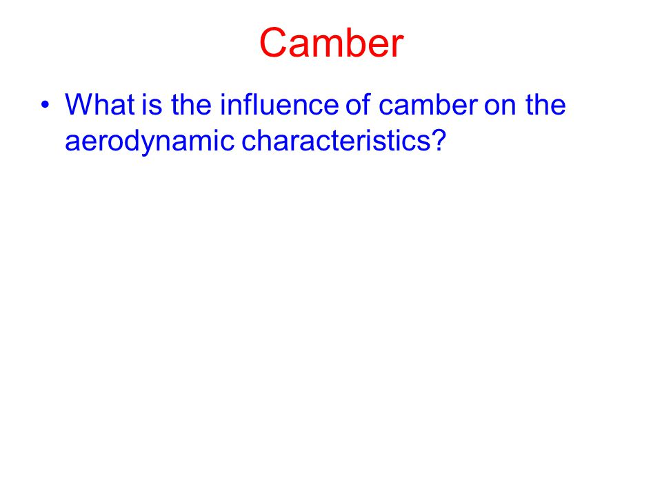 Camber What is the influence of camber on the aerodynamic characteristics