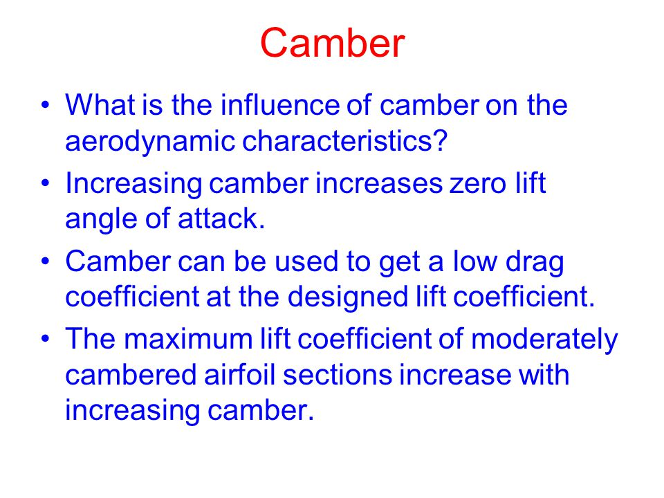 Camber What is the influence of camber on the aerodynamic characteristics Increasing camber increases zero lift angle of attack.