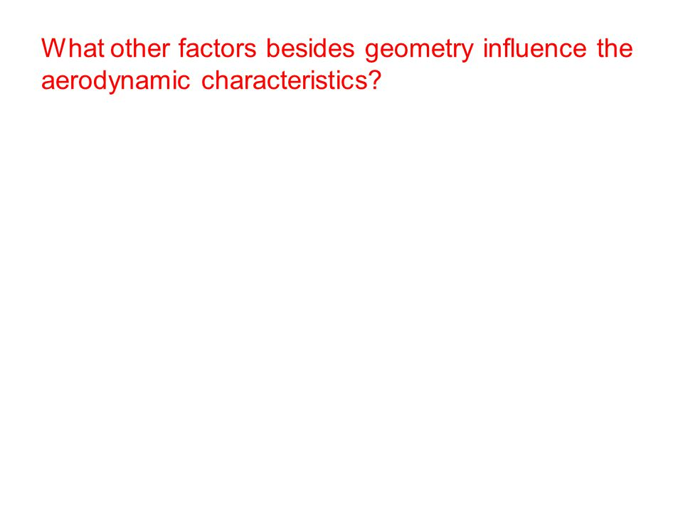 What other factors besides geometry influence the aerodynamic characteristics