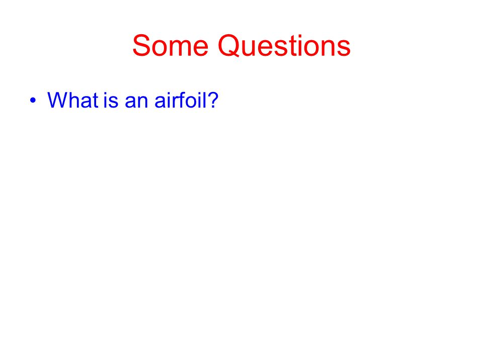 Some Questions What is an airfoil