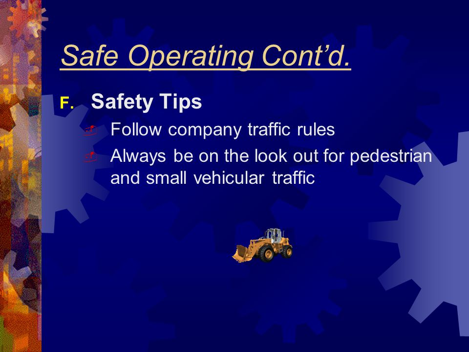 Safe Operating Cont'd. Safety Tips Follow company traffic rules