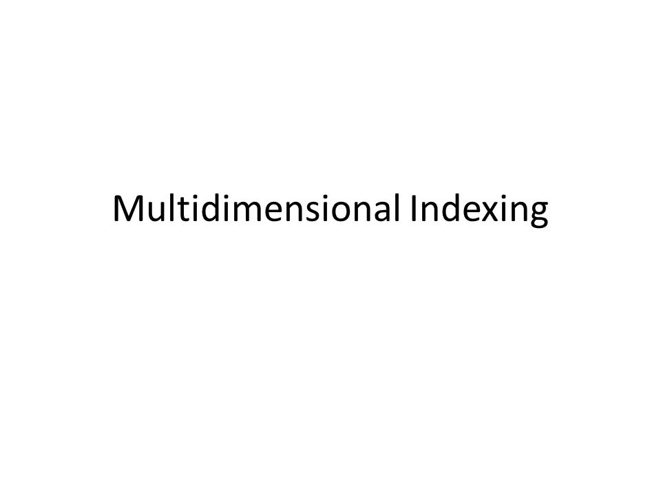 Multidimensional Indexing
