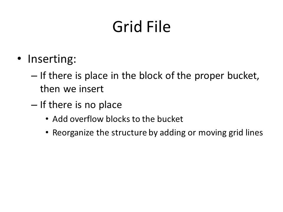 Grid File Inserting: If there is place in the block of the proper bucket, then we insert. If there is no place.