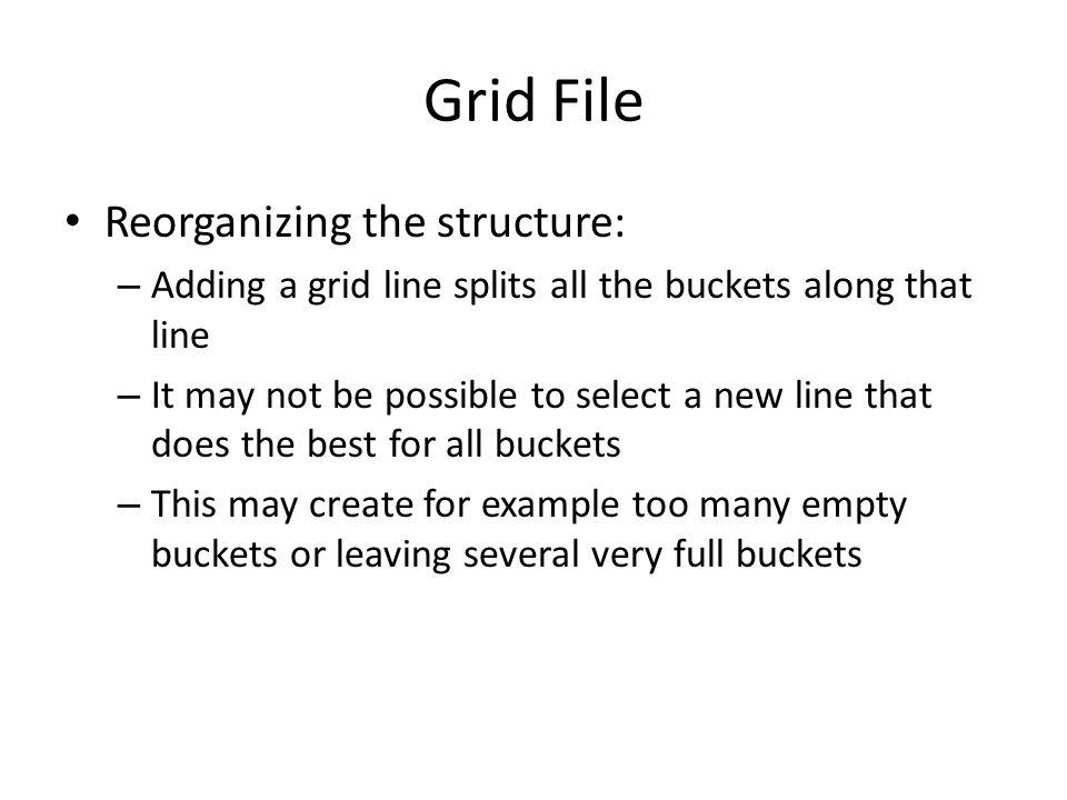 Grid File Reorganizing the structure: