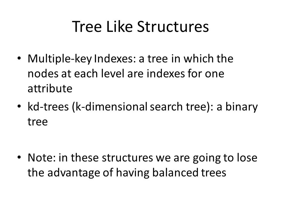 Tree Like Structures Multiple-key Indexes: a tree in which the nodes at each level are indexes for one attribute.