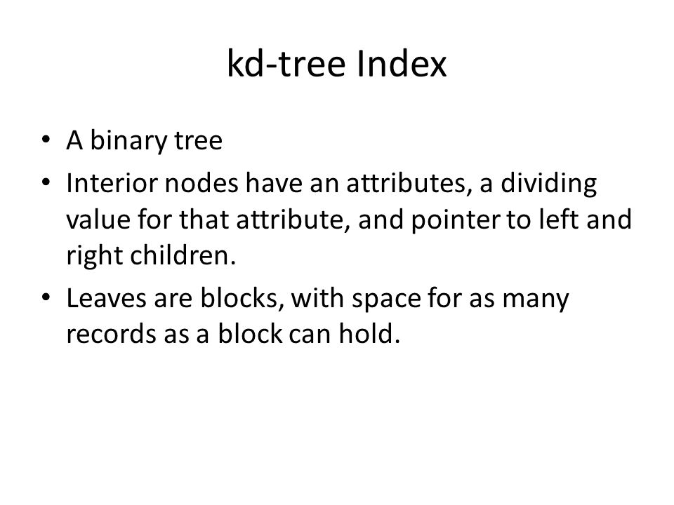 kd-tree Index A binary tree