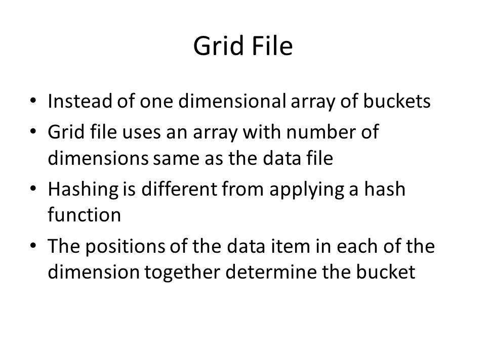 Grid File Instead of one dimensional array of buckets