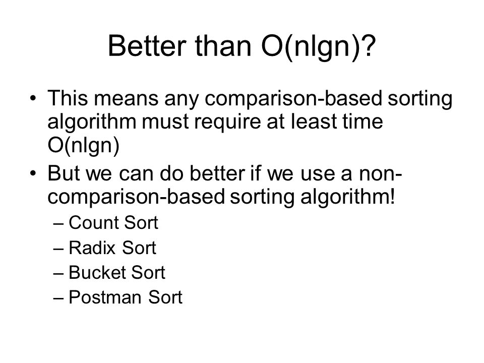 Better than O(nlgn) This means any comparison-based sorting algorithm must require at least time O(nlgn)
