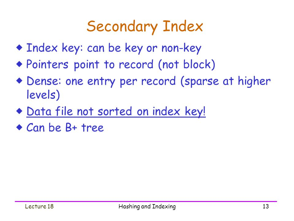 Secondary Index Index key: can be key or non-key