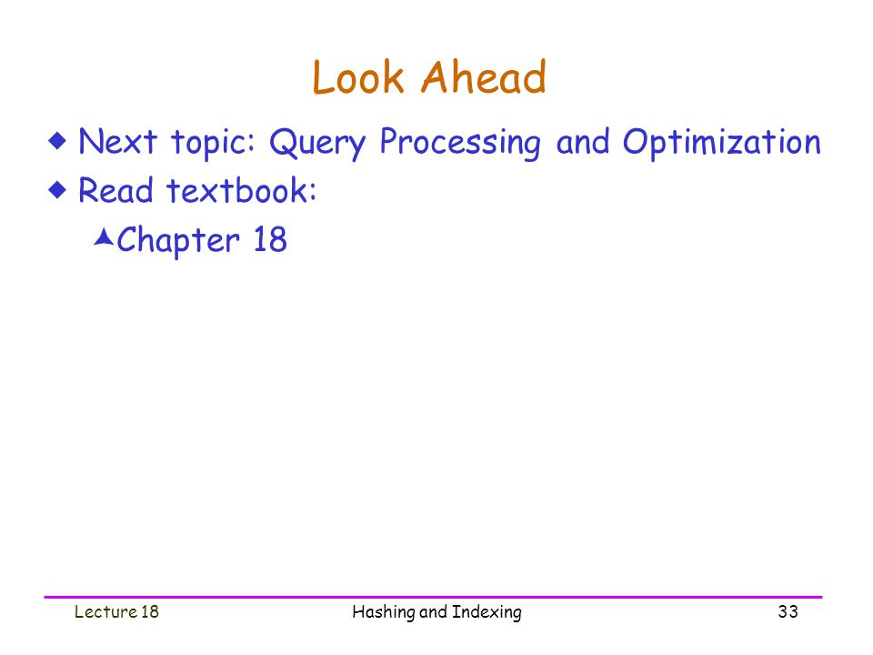 Look Ahead Next topic: Query Processing and Optimization