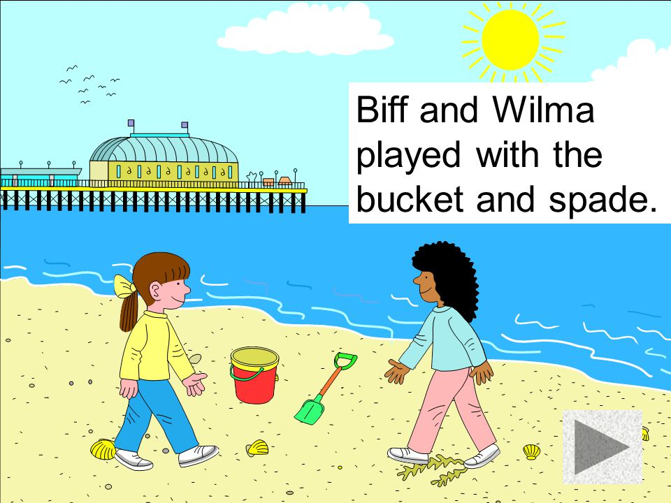 Biff and Wilma played with the bucket and spade.