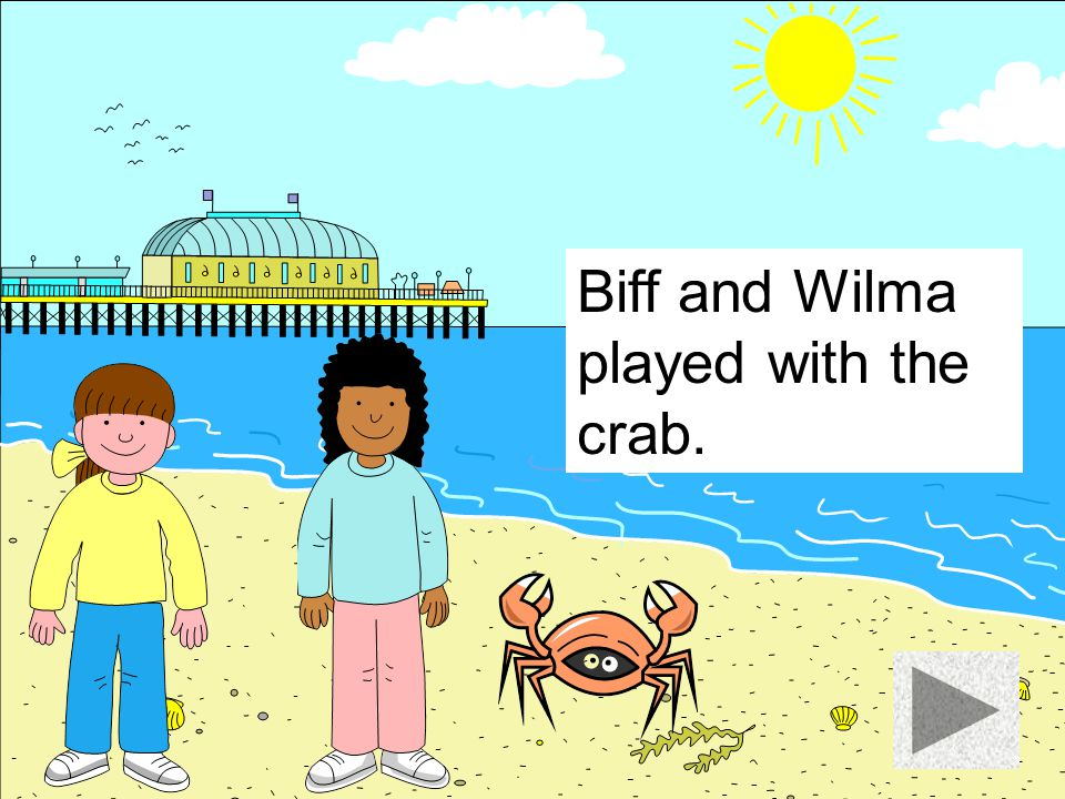Biff and Wilma played with the crab.