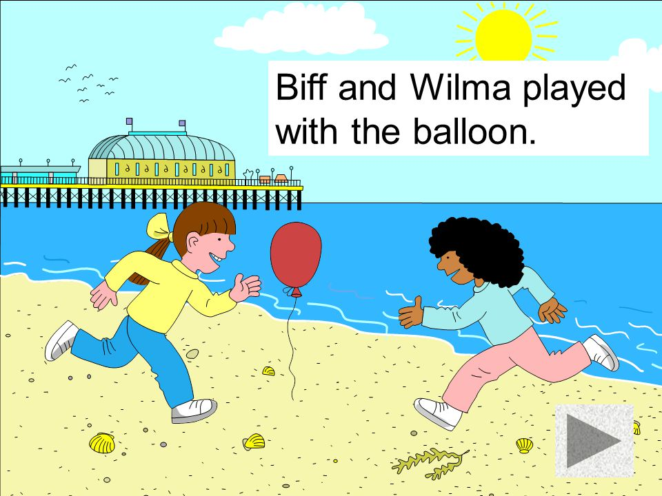 Biff and Wilma played with the balloon.