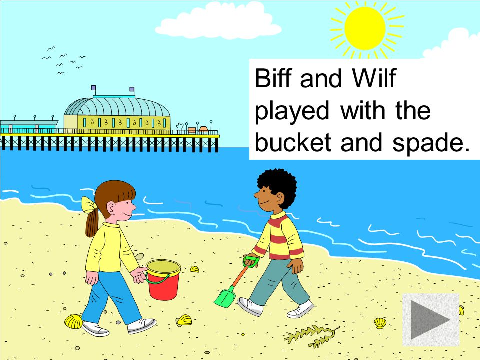 Biff and Wilf played with the bucket and spade.