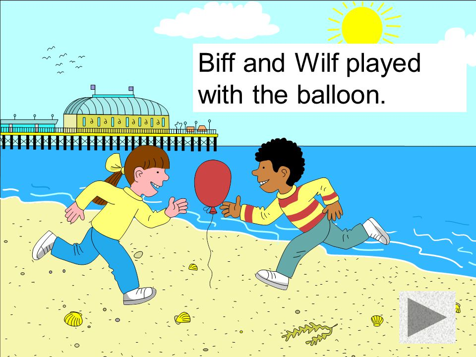 Biff and Wilf played with the balloon.
