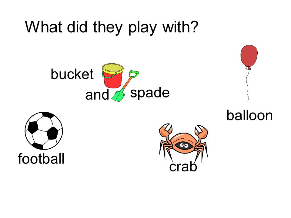 What did they play with bucket spade and balloon football crab