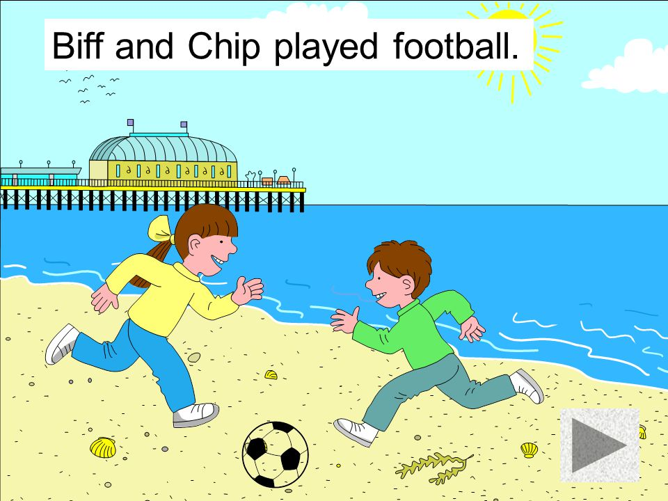 Biff and Chip played football.
