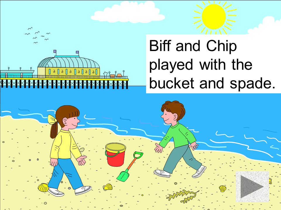 Biff and Chip played with the bucket and spade.