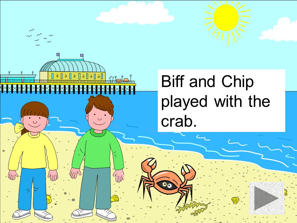 Biff and Chip played with the crab.