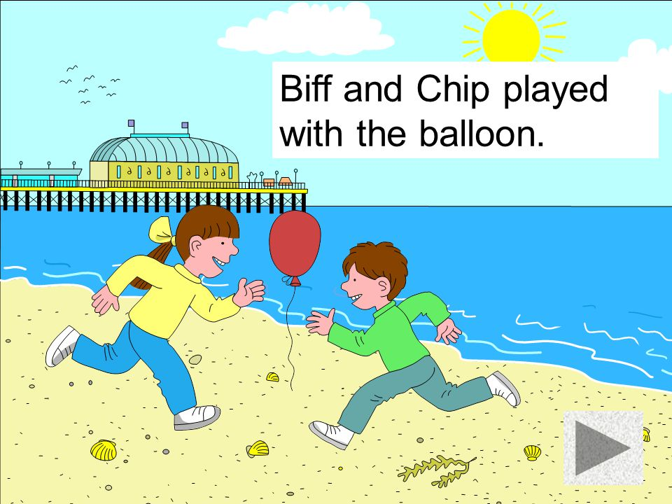 Biff and Chip played with the balloon.