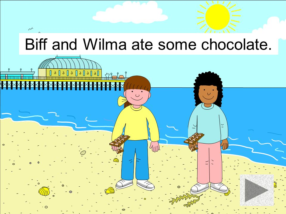 Biff and Wilma ate some chocolate.