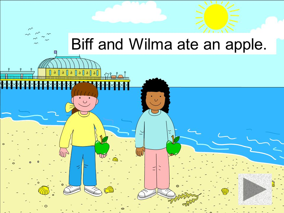 Biff and Wilma ate an apple.