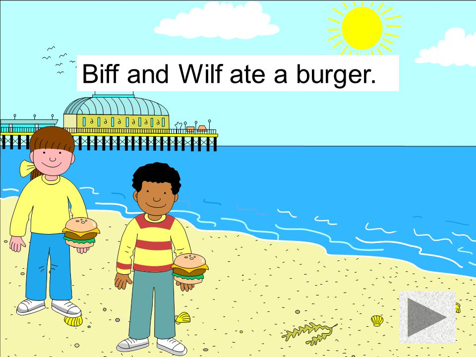 Biff and Wilf ate a burger.