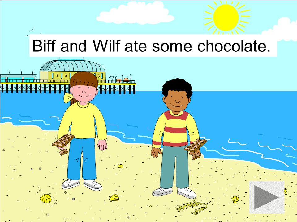 Biff and Wilf ate some chocolate.