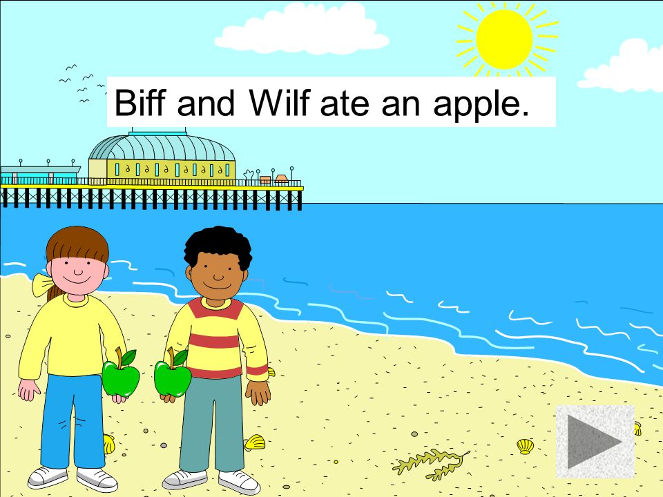 Biff and Wilf ate an apple.