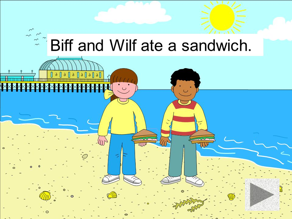 Biff and Wilf ate a sandwich.