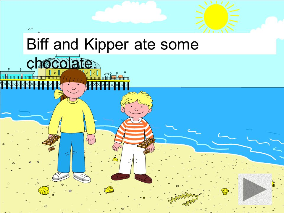 Biff and Kipper ate some chocolate.
