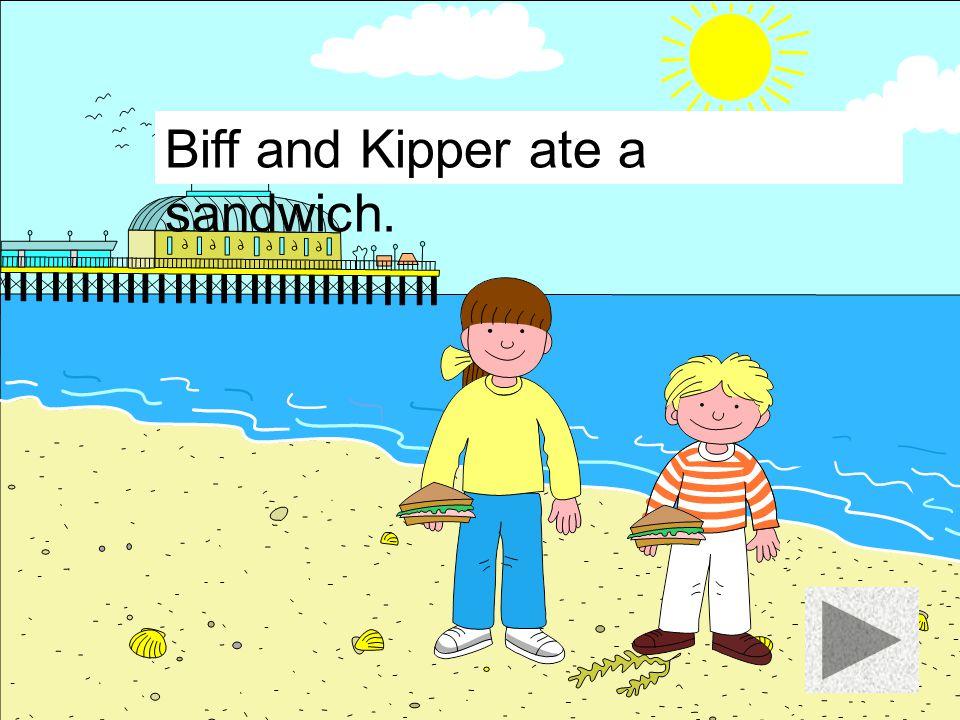 Biff and Kipper ate a sandwich.