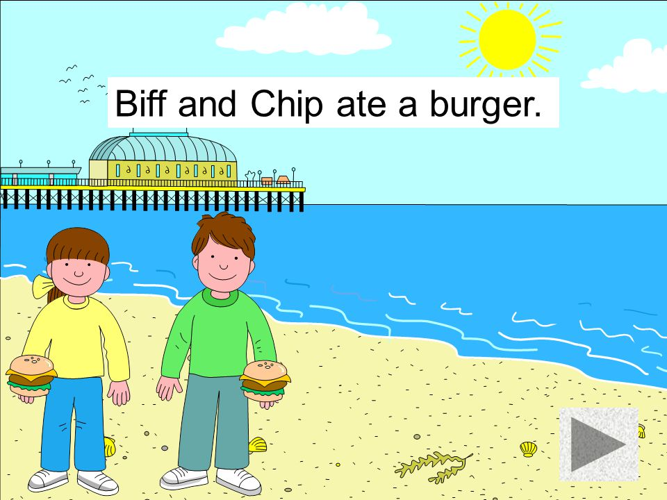 Biff and Chip ate a burger.