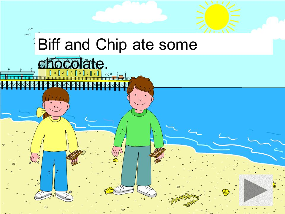 Biff and Chip ate some chocolate.