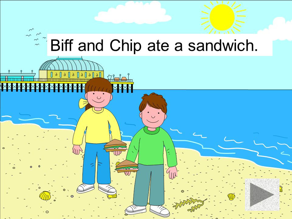 Biff and Chip ate a sandwich.