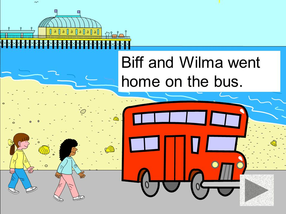 Biff and Wilma went home on the bus.