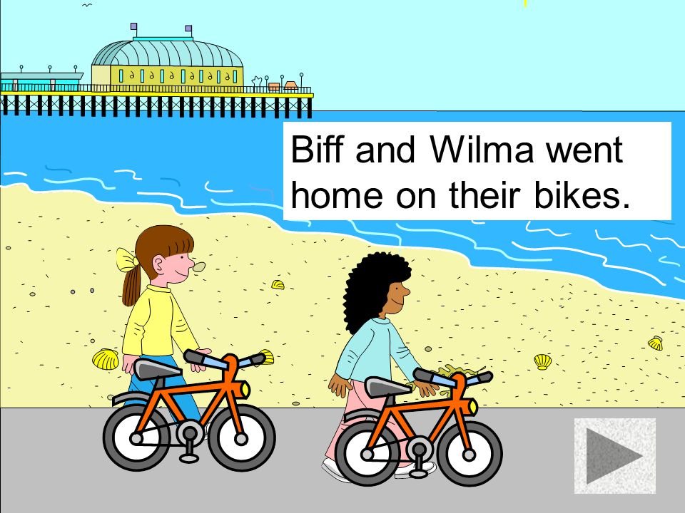 Biff and Wilma went home on their bikes.