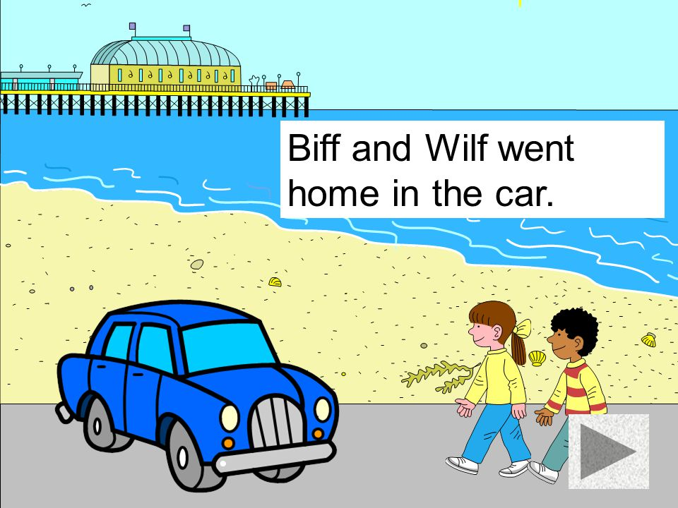 Biff and Wilf went home in the car.