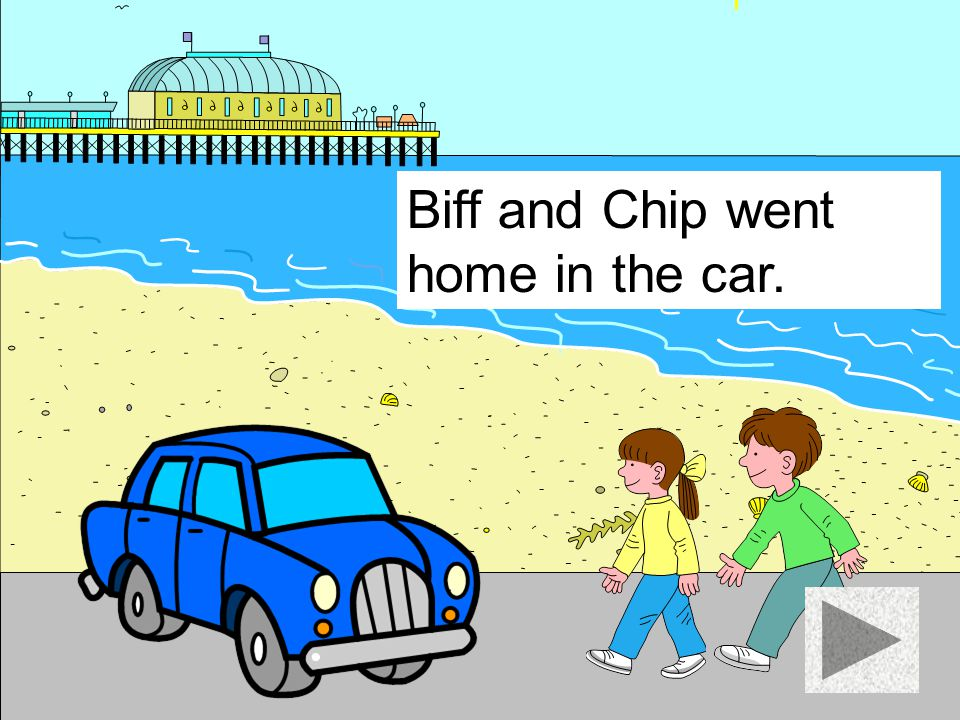 Biff and Chip went home in the car.