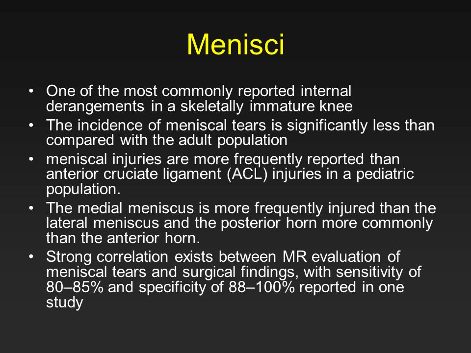 Menisci One of the most commonly reported internal derangements in a skeletally immature knee.