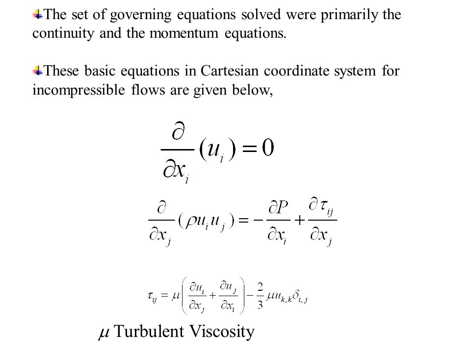 The set of governing equations solved were primarily the continuity and the momentum equations.