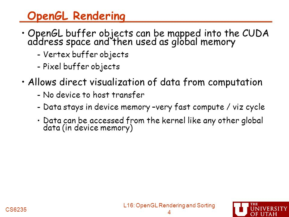 OpenGL Rendering OpenGL buffer objects can be mapped into the CUDA address space and then used as global memory.