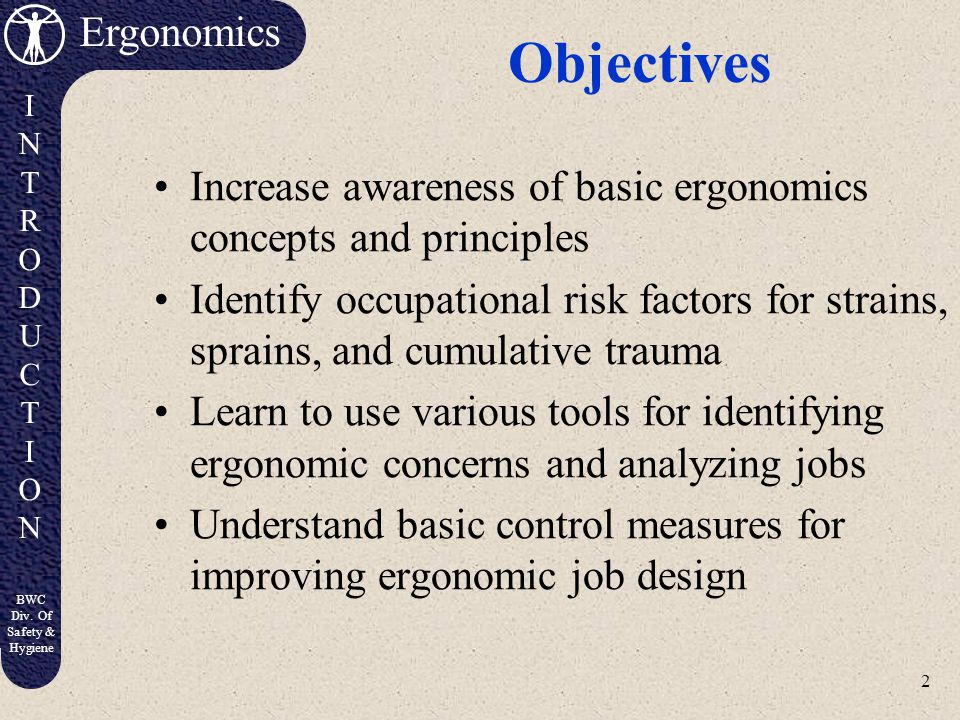 Objectives Increase awareness of basic ergonomics concepts and principles.