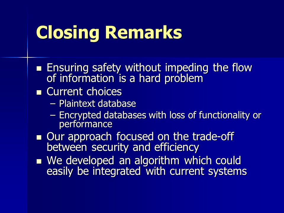 Closing Remarks Ensuring safety without impeding the flow of information is a hard problem. Current choices.