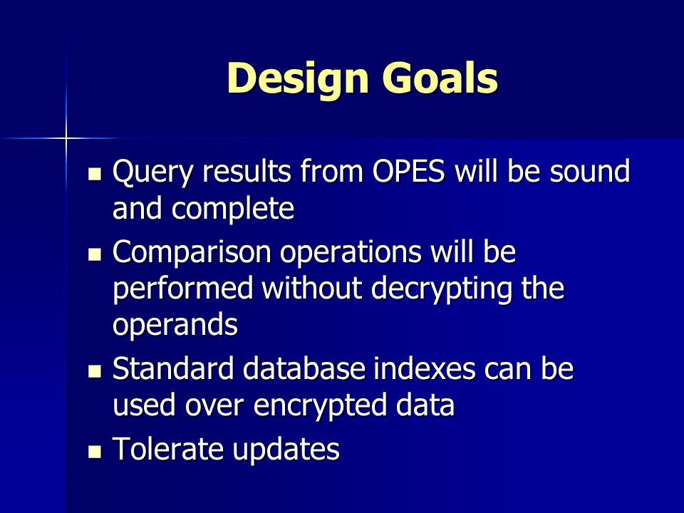 Design Goals Query results from OPES will be sound and complete