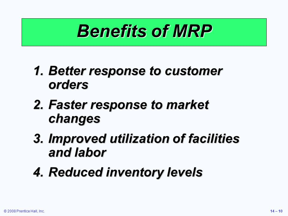 Benefits of MRP Better response to customer orders