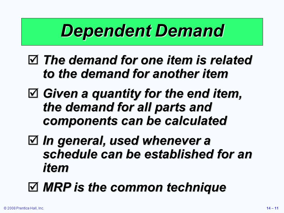 Dependent Demand The demand for one item is related to the demand for another item.