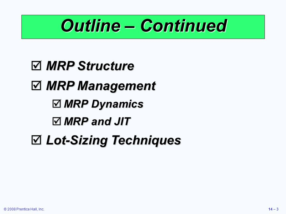 Outline – Continued MRP Structure MRP Management Lot-Sizing Techniques