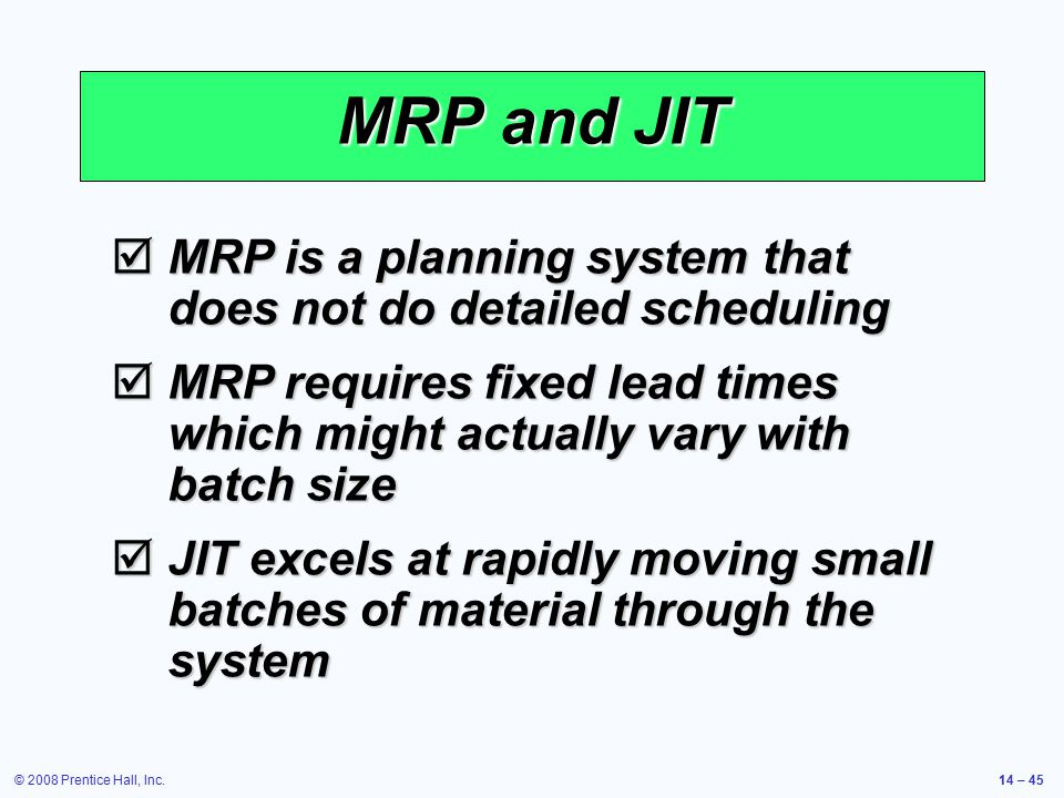 MRP and JIT MRP is a planning system that does not do detailed scheduling. MRP requires fixed lead times which might actually vary with batch size.